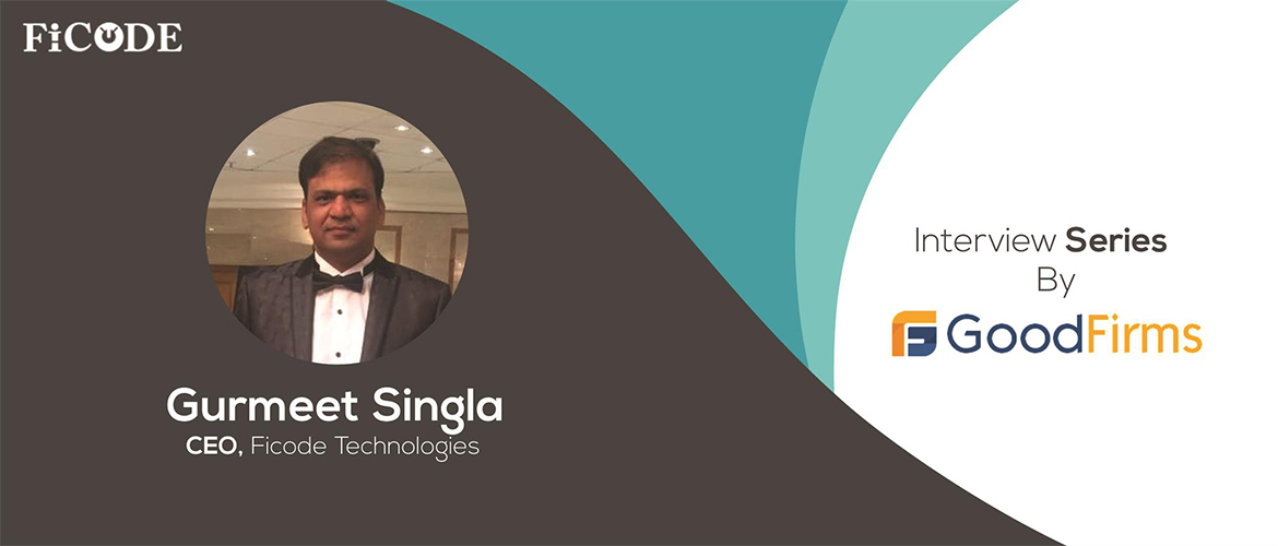 Ficode Technologies CEO Gurmeet Singla divulges to GoodFirms what works out best for their team and clients