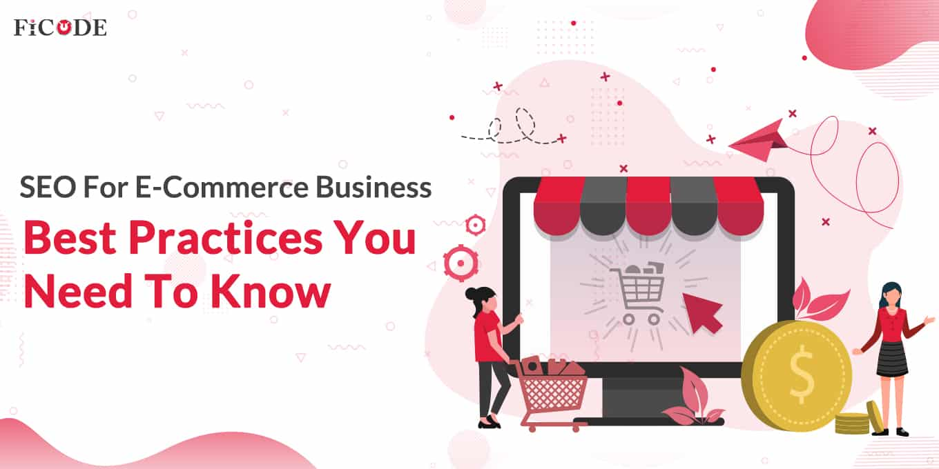 SEO For eCommerce Business – Best Practices You Need To Know