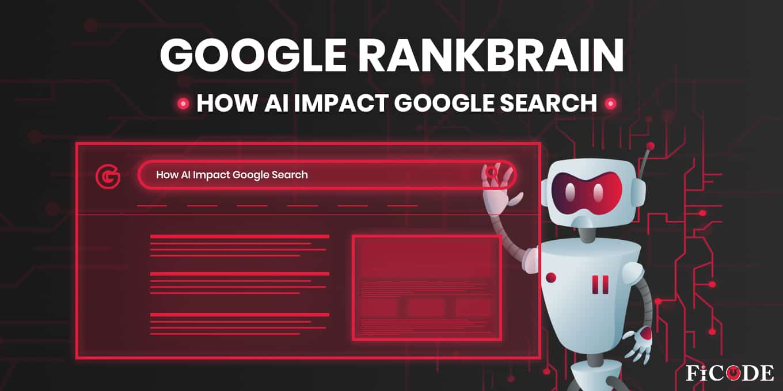 Google RankBrain – How AI Impact Google Search